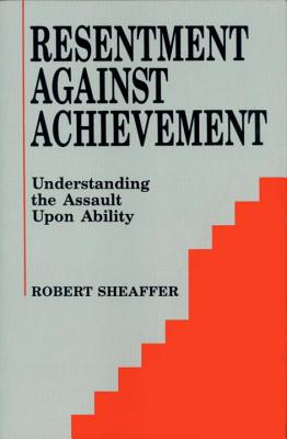 Resentment Against Achievement: Understanding the Assault upon Ability, Sheaffer, Robert