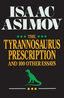 "The Tyrannosaurus Prescription: And 100 Other Essays, ""Asimov, Isaac"""