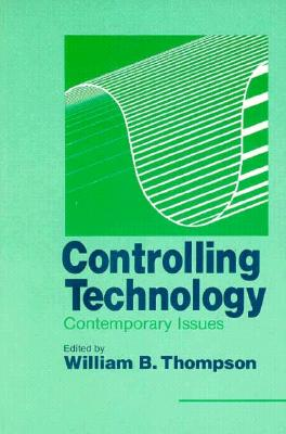 Controlling Technology: Contemporary Issues, Thompson, William B.