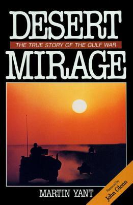 Desert Mirage : The True Story of the Gulf War, Yant, Martin D.