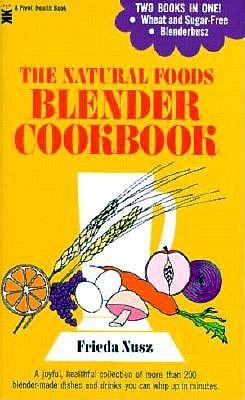 Natural Foods Blender Cookbook, Nusz, Frieda