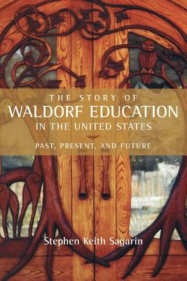 <B>Story of Waldorf Education in the United States </B><I> </I>, SAGARIN, STEVE,  SAGARIN, STEPHEN KEITH