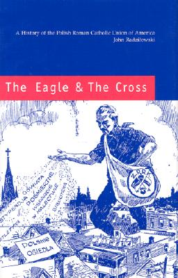Image for The Eagle and the Cross: A History of the Polish Roman Catholic Union of America, 1873-2000 (Eastern European Monographs)