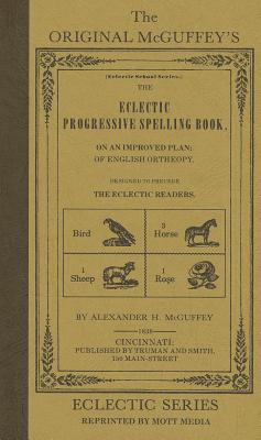 Image for The Original McGuffey's Eclectic Progressive Spelling Book (Eclectic Educational Series)