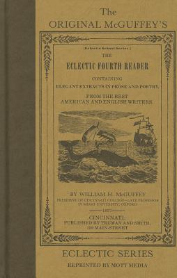 The Original McGuffeys Eclectic Fourth Reader, William H McGuffey