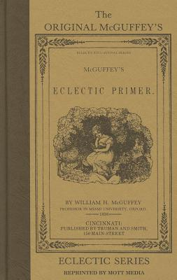 The Original McGuffey's Eclectic Primer (McGuffey's Readers), William H. McGuffey