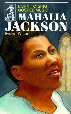 Image for Mahalia Jackson: Born to Sing Gospel Music (Sower Series.)