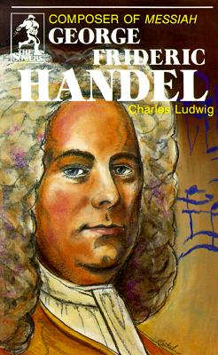 Image for George Frideric Handel, Composer of Messiah (Sowers)