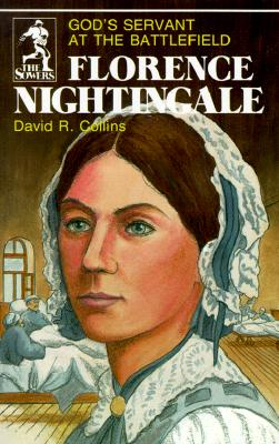 Florence Nightingale: Gods Servant at the Battlefield (The Sowers), David R. Collins