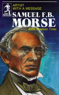 Samuel F.B. Morse: Artist With a Message (The Sowers), John Hudson Tiner