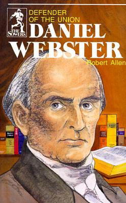 Daniel Webster, Defender of the Union (Sowers Series), Robert A. Allen