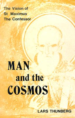 Man and the Cosmos : The Vision of St. Maximus the Confessor, LARS THUNBERG