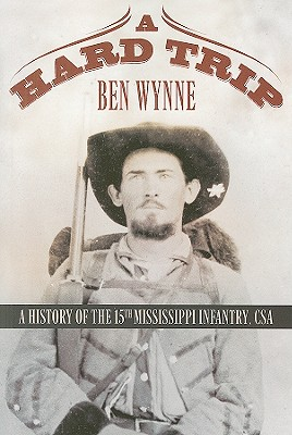 Image for A Hard Trip: A History of the 15th Mississippi Infantry, CSA