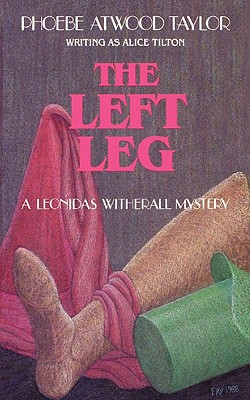 "The Left Leg: A Leonidas Witherall Mystery, ""Taylor, Phoebe Atwood"""