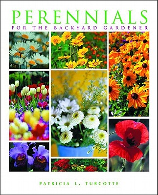 Perennials for the Backyard Gardener, Turcotte, Patricia