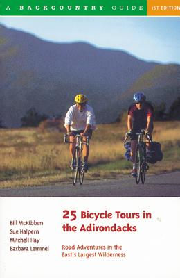 25 Bicycle Tours in the Adirondacks: Road Adventures in the East's Largest Wilderness (25 Bicycle Tours), Halpern, Sue; Hay, Mitchell; Lemmel, Barbara; McKibben, Bill