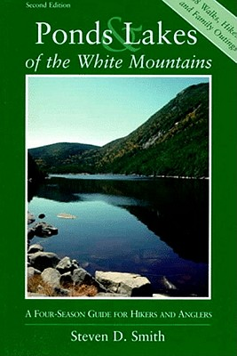 Ponds and Lakes of the White Mountains: A Four-Season Guide for Hikers and Anglers (Second Edition), Smith, Steven D.