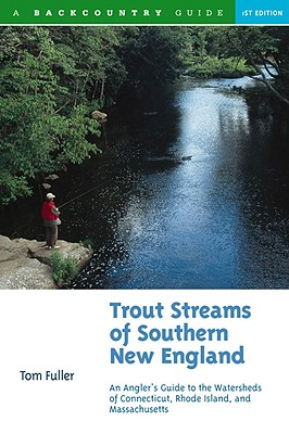 Image for Trout Streams of Southern New England: An Angler's Guide to the Watersheds of Connecticut, Rhode Island, and Massachusetts (Trout Streams)