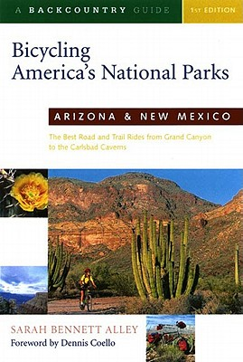 Image for Bicycling America's National Parks: Arizona and New Mexico: The Best Road and Trail Rides from the Grand Canyon to Carlsbad Caverns