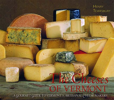 CHEESES OF VERMONT : A GOURMET GUIDE, HENRY TEWKSBURY