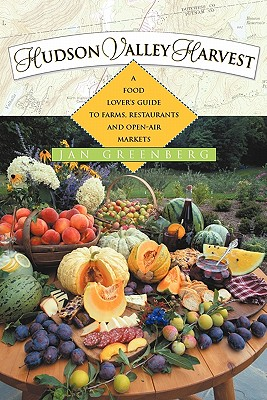 Image for Hudson Valley Harvest: A Food Lover's Guide to Farms, Restaurants, and Open-Air Markets