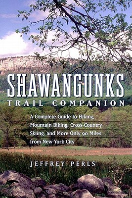 Image for Shawangunks Trail Companion: A Complete Guide to Hiking, Mountain Biking, Cross-Country Skiing, and More Only 90 Miles from New York City