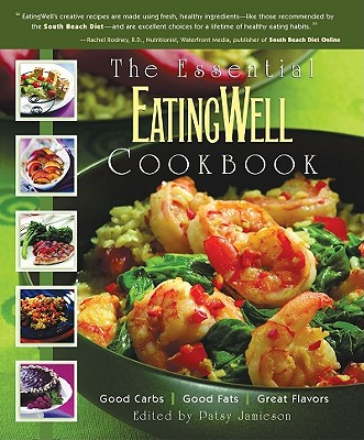 Image for The Essential EatingWell Cookbook: Good Carbs, Good Fats, Great Flavors (Eating Well)
