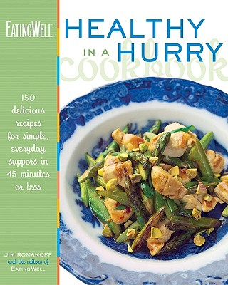 Image for The EatingWell Healthy in a Hurry Cookbook: 150 Delicious Recipes for Simple, Everyday Suppers in 45 Minutes or Less