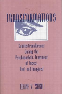 Image for Transformations: Countertransference During the Psychoanalytic Treatment of Incest, Real and Imagined