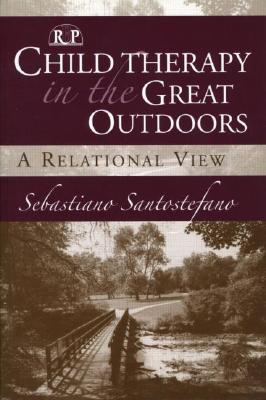 Image for Child Therapy in the Great Outdoors: A Relational View (Relational Perspectives Book Series)