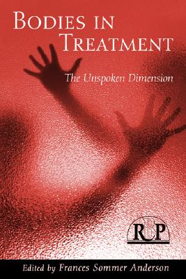 Bodies in Treatment: The Unspoken Dimension, Anderson, Frances Sommer [Editor]