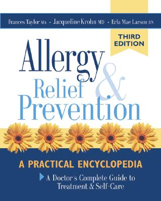 Allergy Relief and Prevention: A Doctor's Complete Guide to Treatment and Self-Care, Krohn, M.D. Jacqueline; Taylor, M.A. Frances; Larson, Erla Mae