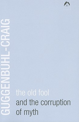 Old Fool and the Corruption of Myth, Adolf Guggenb�hl-Craig