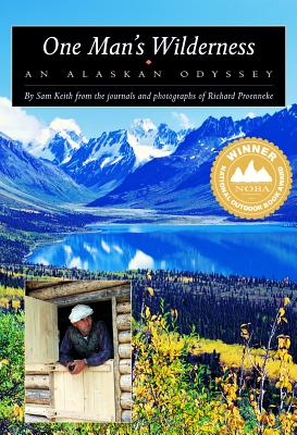 One Mans Wilderness : An Alaskan Odyssey, SAM KEITH, RICHARD PROENNEKE