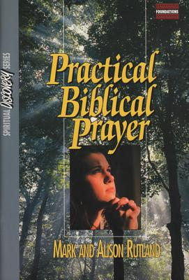 Practical Biblical Prayer Study Gd (Spiritual Discovery), Rutland, Mark; Rutland, Alison