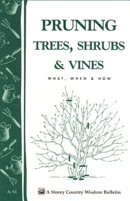 Pruning Trees, Shrubs & Vines: Storey Country Wisdom Bulletin A-54