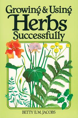Growing & Using Herbs Successfully, Jacobs, Betty E.M.