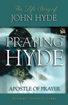 Praying Hyde, Apostle of Prayer: The Life Story of John Hyde