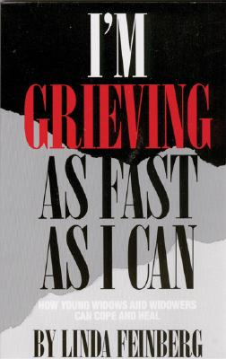 I'm Grieving As Fast As I Can: How Young Widows and Widowers Can Cope and Heal, Feinberg, Linda Sones