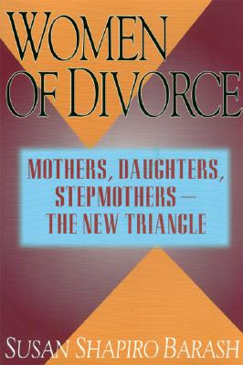 Image for Women of Divorce: Mothers, Daughters, Stepmothers — The New Triangle
