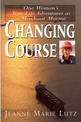 Image for CHANGING COURSE ONE WOMAN'S TRUE-LIFE ADVENTURES AS A MERCHANT MARINE