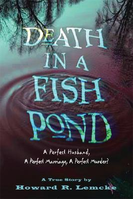 Image for Death in a Fish Pond: A Perfect Husband, a Perfect  Marriage, a Perfect Murder?