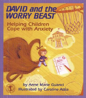 David and the Worry Beast: Helping Children Cope with Anxiety, Guanci, Anne Marie