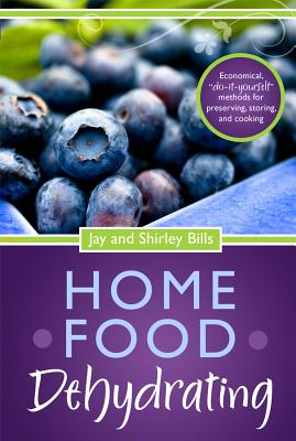 """Home Food Dehydrating: Economical """"Do-it-yourself"""" Methods for Preserving, Storing & Cooking, Jay Bills; Shirley Bills"""