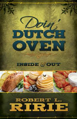 Doin' Dutch Oven: Inside and Out, Robert L. Ririe