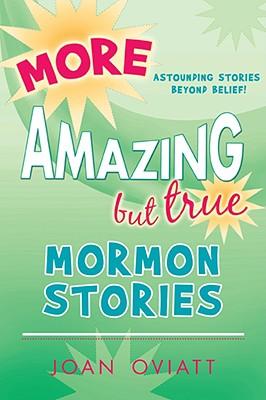 More Amazing but True Mormon Stories, Joan Oviatt