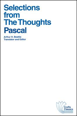 "Selections from the Thoughts (Crofts Classics), ""Pascal, Blaise"""