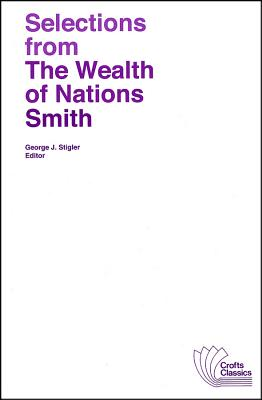 Selections from the Wealth of Nations (Crofts Classics), ADAM SMITH
