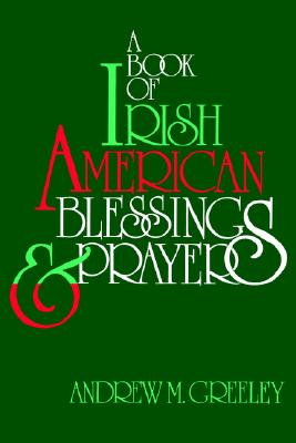 A Book of Irish American Blessings & Prayers, Greeley, Andrew M.
