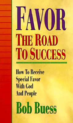 Image for Favor the Road to Success: How to Receive Special Favor With God and People